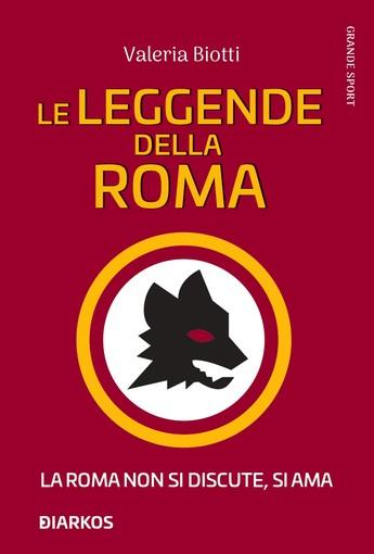 LE LEGGENDE DELLA ROMA. La Roma non si discute, si ama!