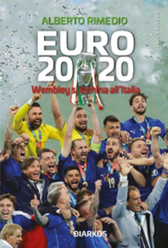 """LIBRI IN USCITA """"EURO 2020. Wembley si inchina all'Italia"""" di Alberto Rimedio"""