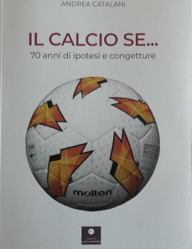 """Cultura e sport - Anche """"Il calcio se..."""" di Andrea Catalani al Salone del Libro di Torino"""