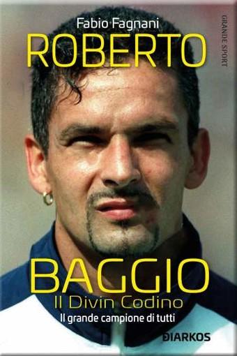 ROBERTO BAGGIO. Il Divin Codino Nuova edizione
