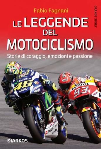 Le leggende del motociclismo di Fabio Fagnani. Da domani in libreria!